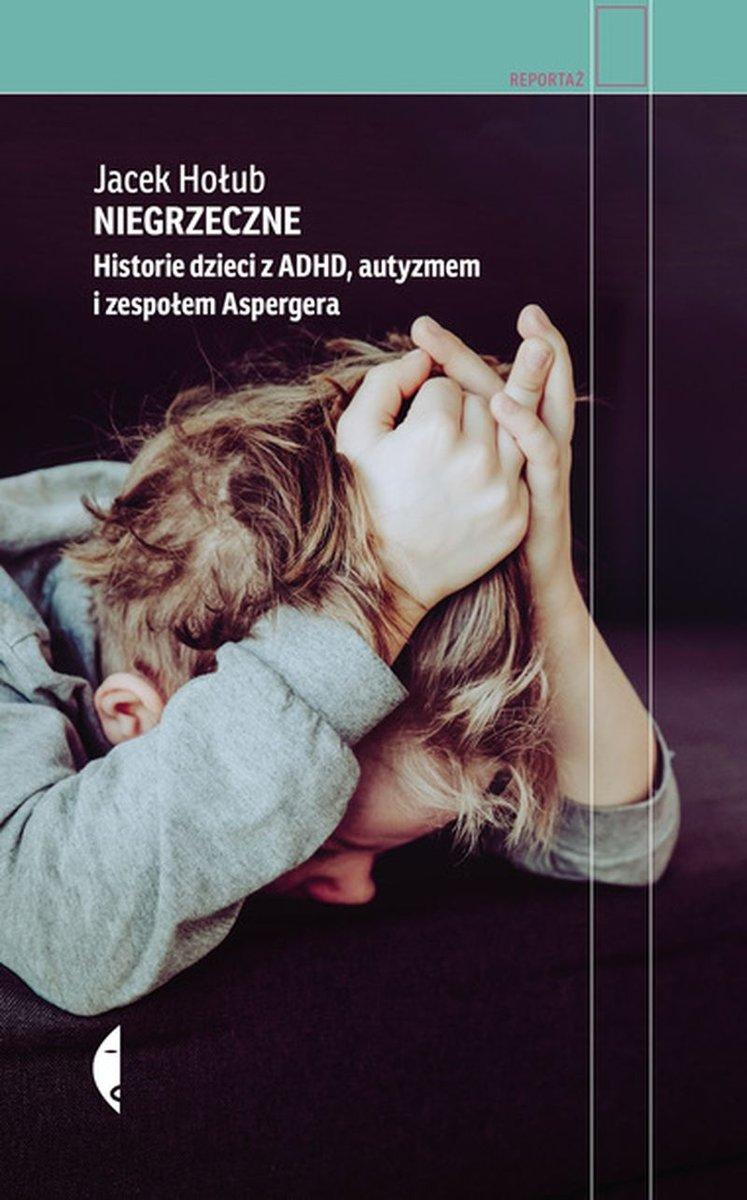 Niegrzeczne. Historia dzieci z ADHD, autyzmem i zespołem Aspergera - okładka książki