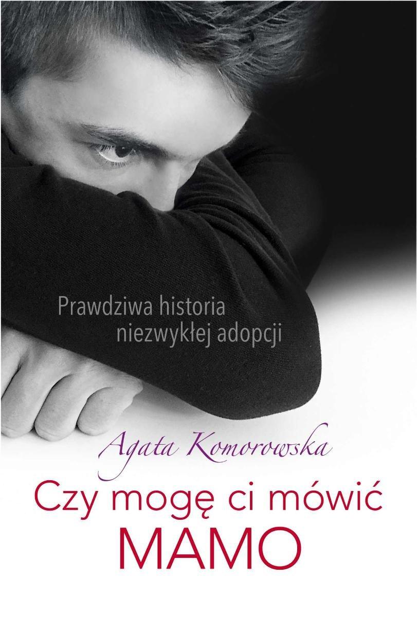 """Agata Komorowska - """"Czy mogę ci mówić MAMO"""" - okładka książki"""