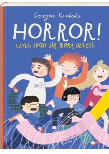 """Grzegorz Kasdepke - """"Horror czyli skąd się biorą dzieci"""" - okładka książki"""
