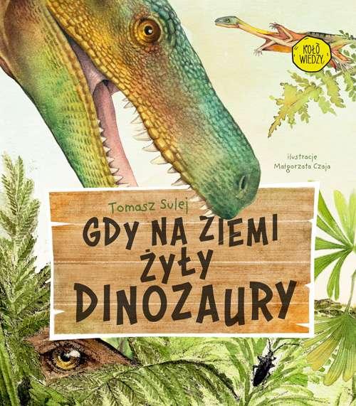 """Tomasz Sulej - """"Gdy na ziemi żyły dinozaury"""" - okładka książki"""