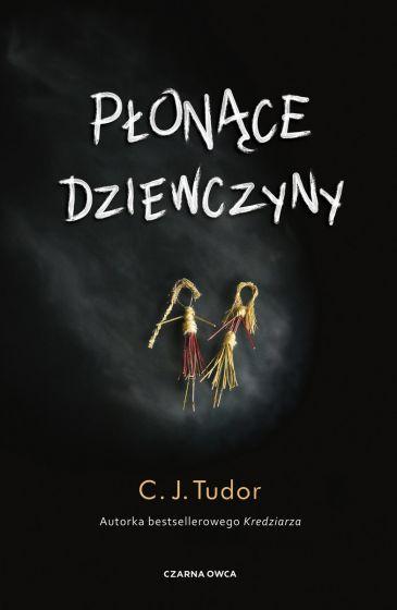 C.J. Tudor - Płonące dziewczyny - okładka książki